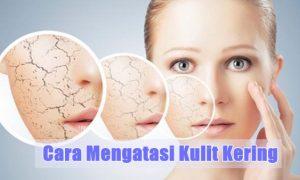 Cara merawat mengatasi kulit kering