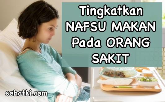 Cara meningkatkan nafsu makan pada orang sakit