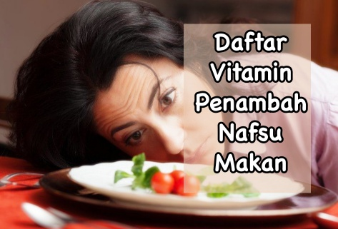 Vitamin penambah nafsu makan yang ampuh